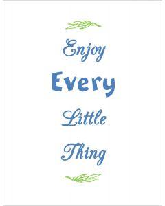 Enjoy every little thing printable
