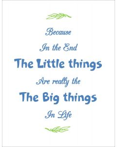The small things are the big things printable
